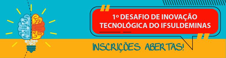 IFSULDEMINAS lança 1º Desafio de Inovação Tecnológica. Alunos e servidores podem se inscrever até 11/08!
