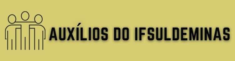 Confira os editais de auxílio abertos em 2021 para estudantes do IFSULDEMINAS!